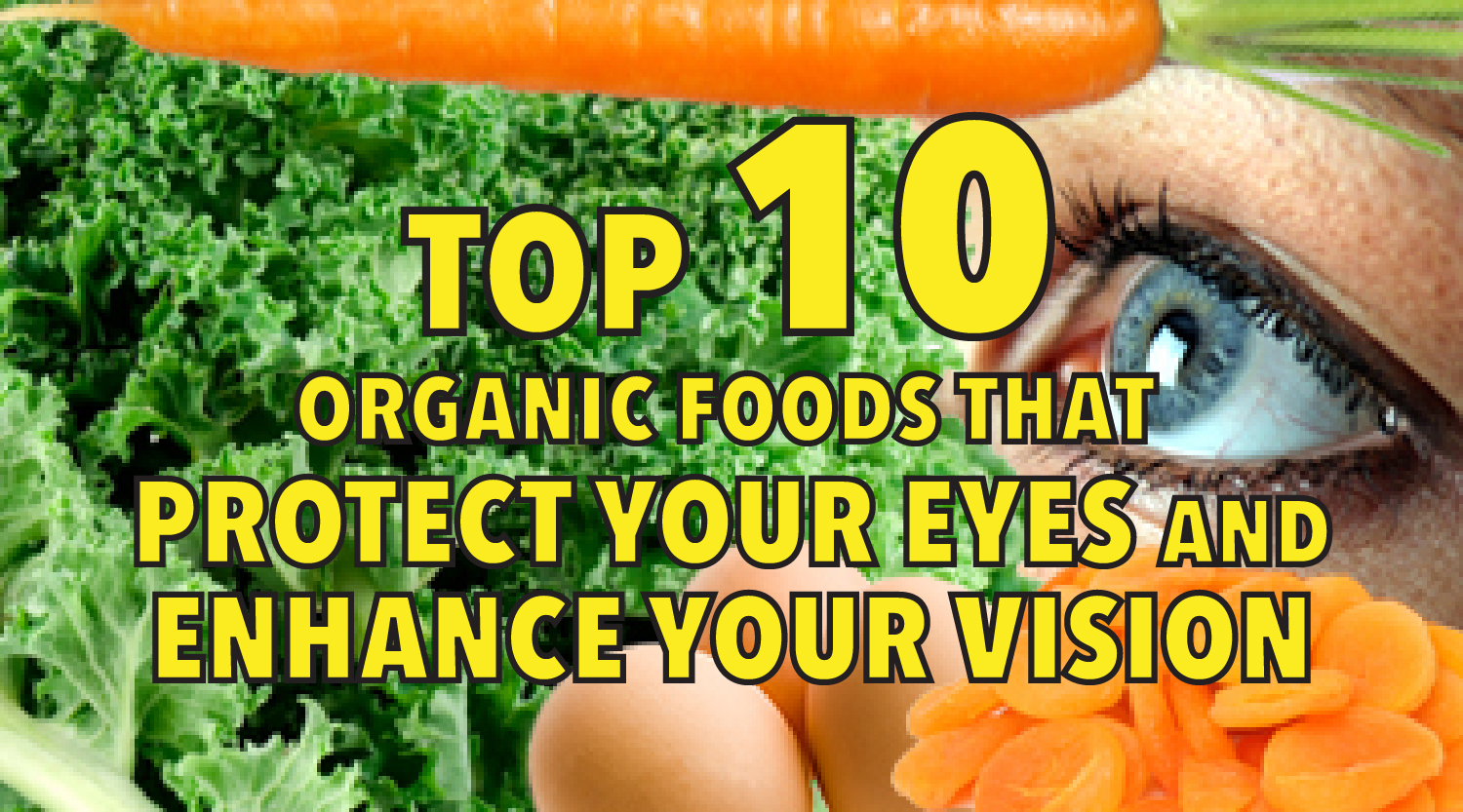 Top 10 Organic Foods that Protect Your Eyes and Enhance Your Vision