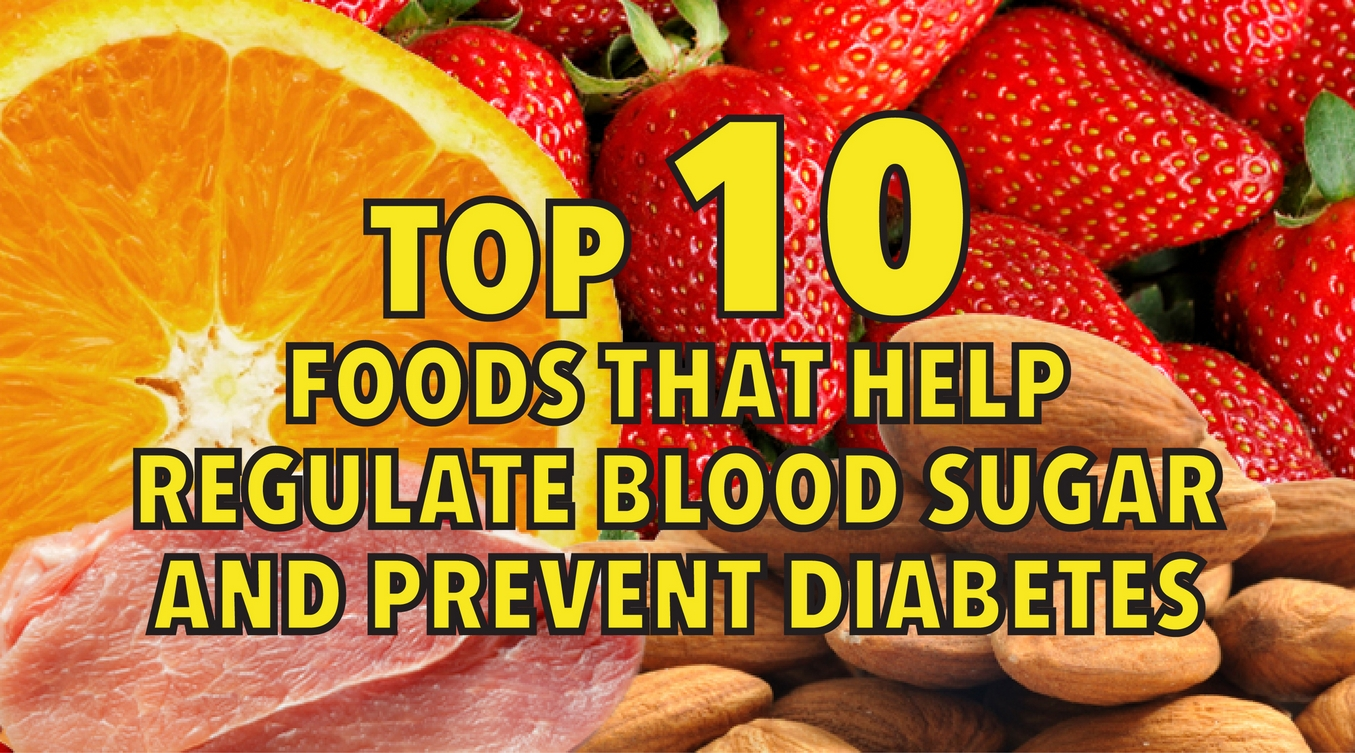Top 10 foods that help regulate blood sugar and prevent diabetes