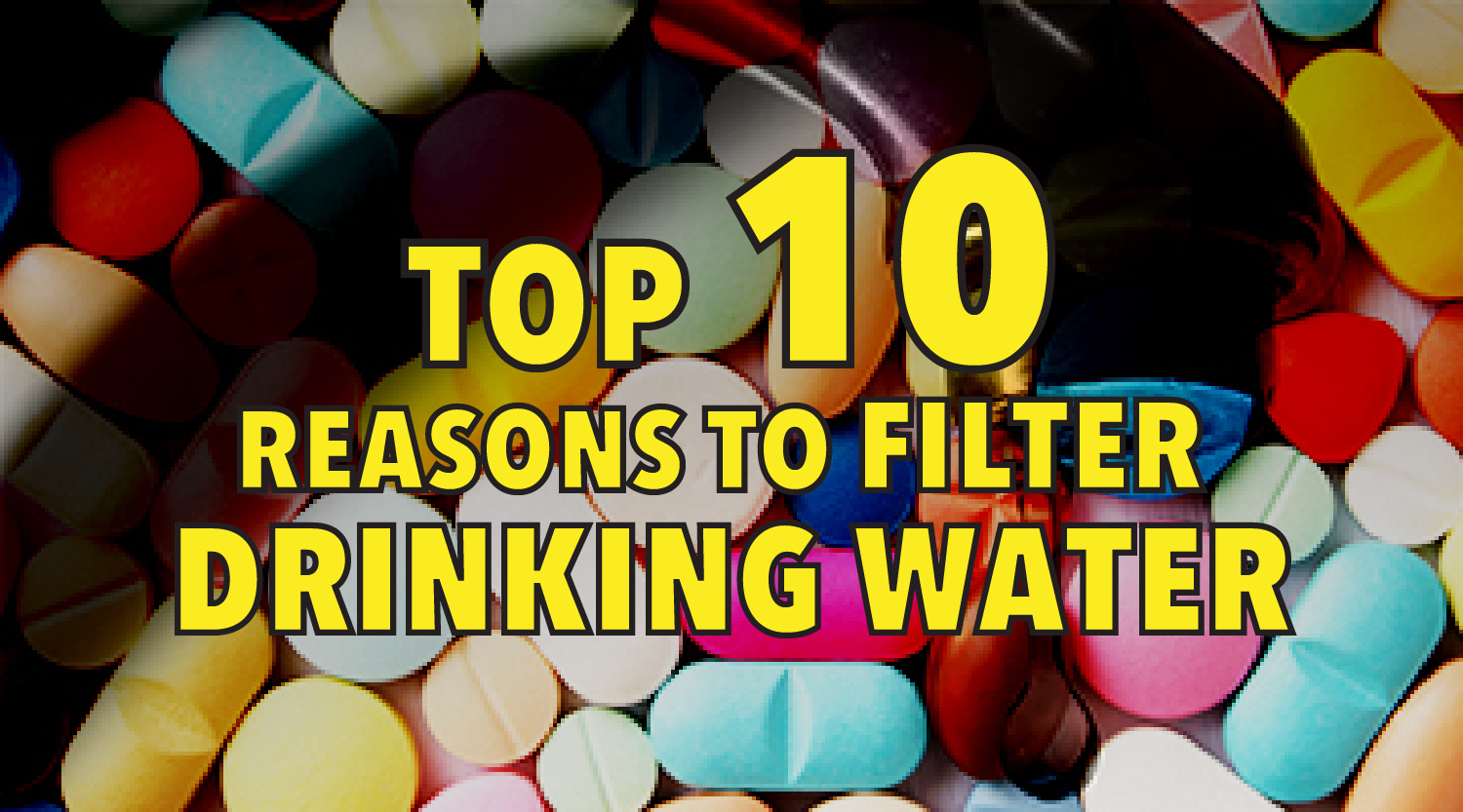 Top 10 reasons to filter drinking water
