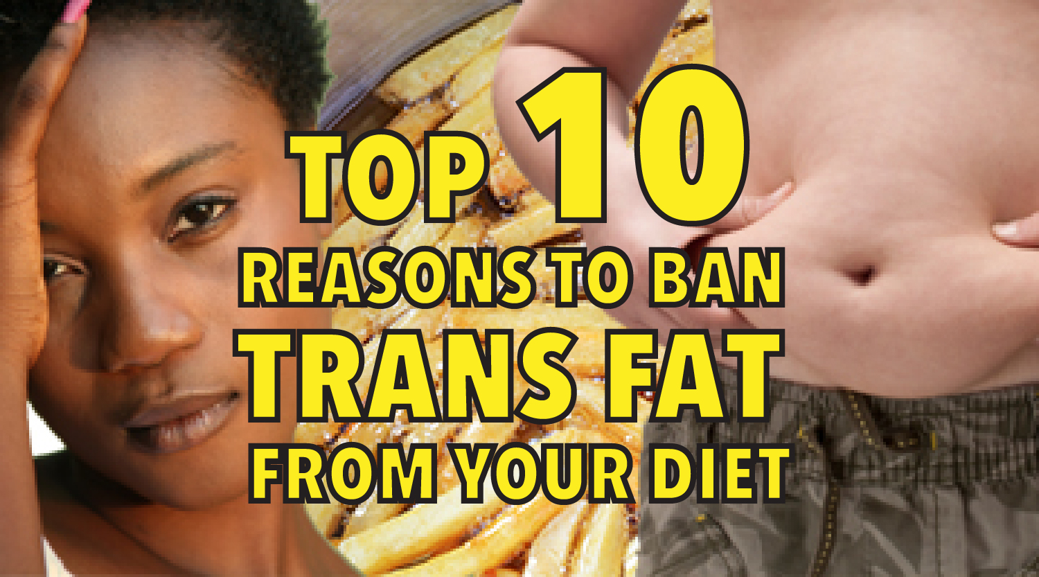 Top 10 Reasons to Ban Trans Fat from Your Diet Immediately-01