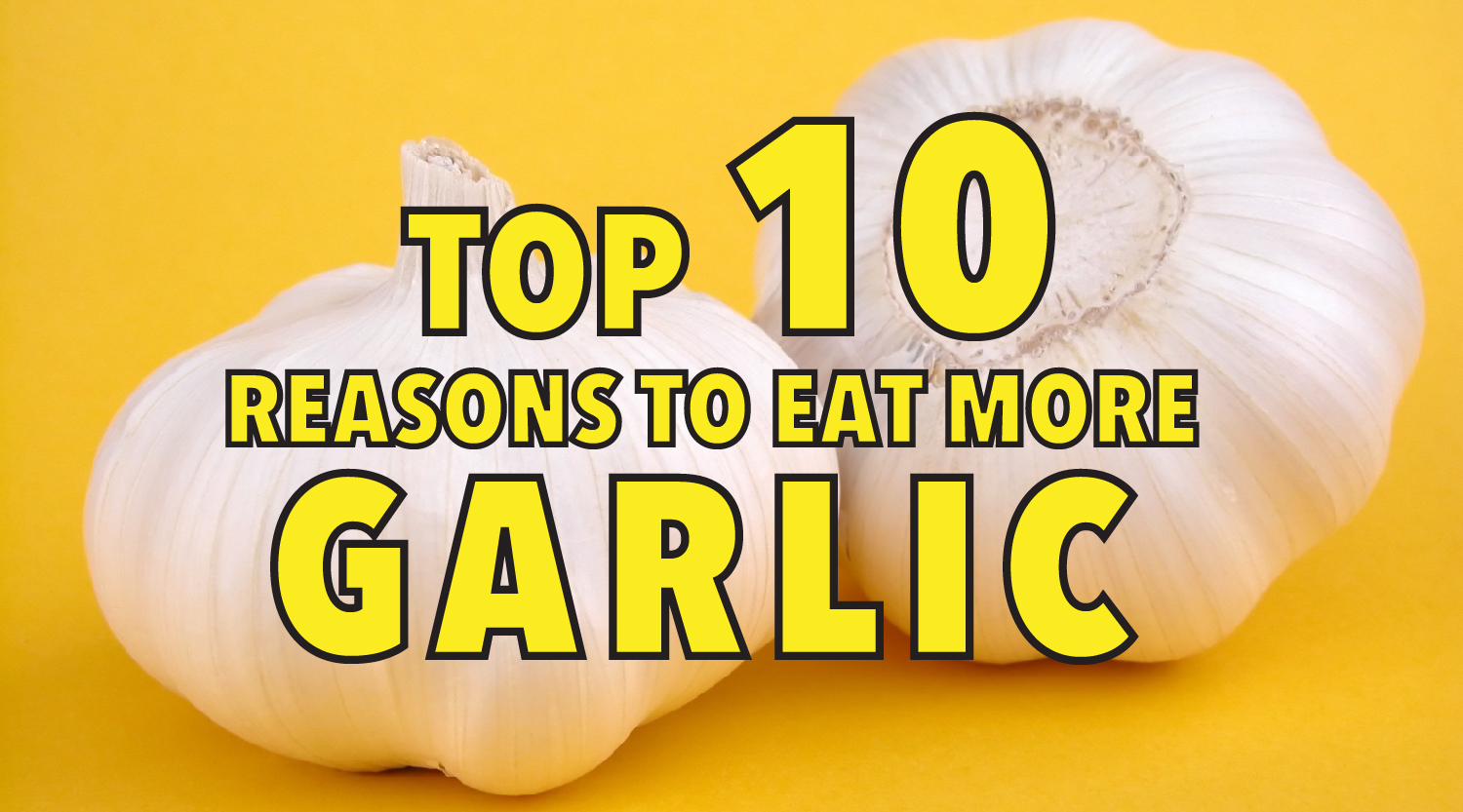 Top 10 reasons to eat more garlic