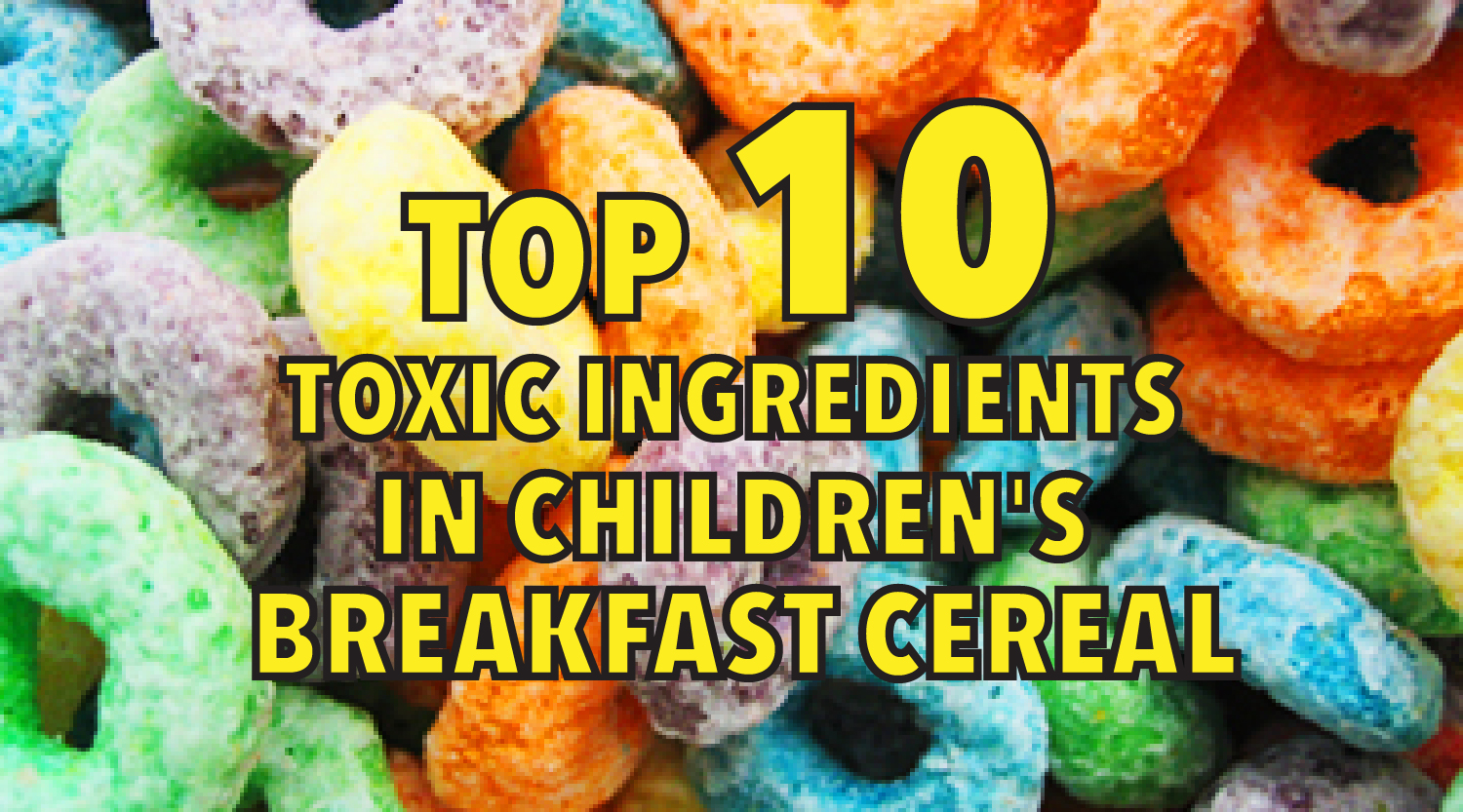 Top 10 Toxic Ingredients in Children's Breakfast Cereal
