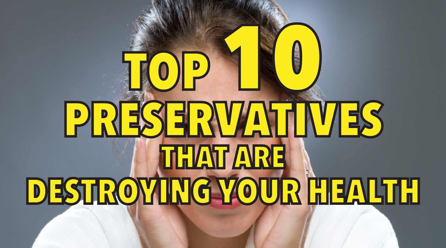 Top 10 preservatives that are destroying your health