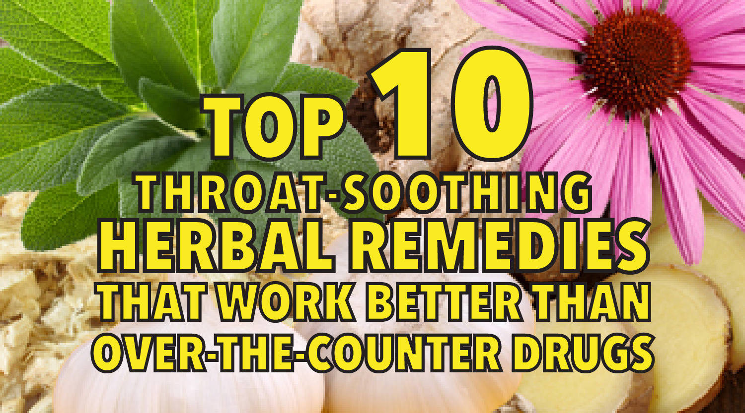 Top 10 throat-soothing herbal remedies that work better than over-the-counter drugs